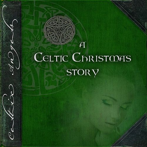 A Celtic Christmas Story by Celtic Angels