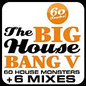 The Big House Bang!, Vol. 5 (60 House Monsters + 6 DJ Mixes) by Various Artists