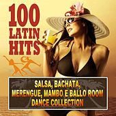 100 Latin Hits (Salsa, Bachata, Merengue, Mambo e Ballo Room - Dance Collection) by Various Artists