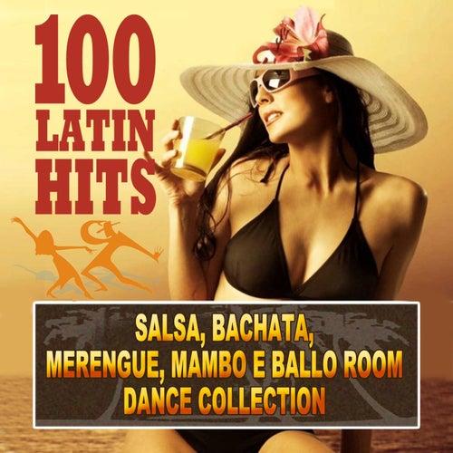 100 Latin Hits (Salsa, Bachata, Merengue, Mambo e Ballo Room - Dance Collection) by Various Artists