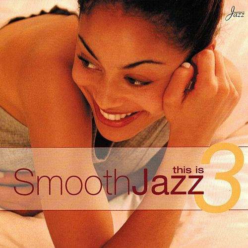 This Is Smooth Jazz 3 by Various Artists