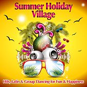 Summer Holiday Village (Hits, Latin & Group Dancing for Fun & Happiness) by Various Artists