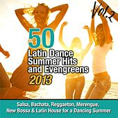50 Latin Dance Summer Hits And Evengreens 2013, Vol. 2 (Salsa, Bachata, Reggaeton, Merengue, New Bossa & Latin House For a Dancing Summer) by Various Artists