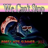 We Can't Stop (Party Hits Summer 2013) by Various Artists