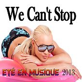 We Can't Stop (Eté En Musique 2013) by Various Artists