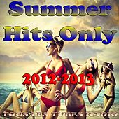 Summer Hits Only 2012-2013 (Tous les Tubes Radios) by Various Artists