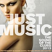 Just Music 2013 the Sound of the Clubs (Top Rotation in Future Dance, Trance, House and Electro) by Various Artists