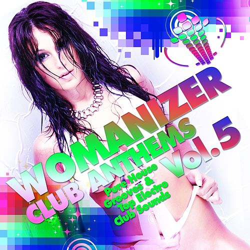 Womanizer Club Anthems, Vol. 5 (Pure House Grooves & Top Electro Club Sounds) by Various Artists