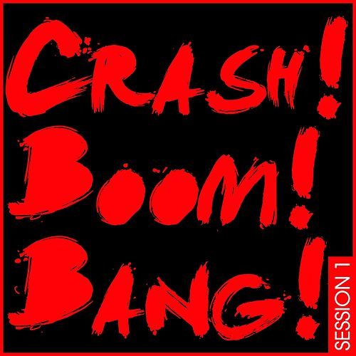 Crash! Boom! Bang! Session 1 by Various Artists