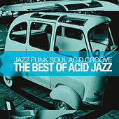 The Best of Acid Jazz (Jazz Funk Soul Acid Groove) by Various Artists