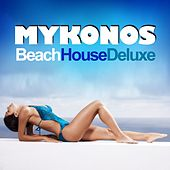 Mykonos Beach House Deluxe (Chilled Grooves Hot Selection) by Various Artists