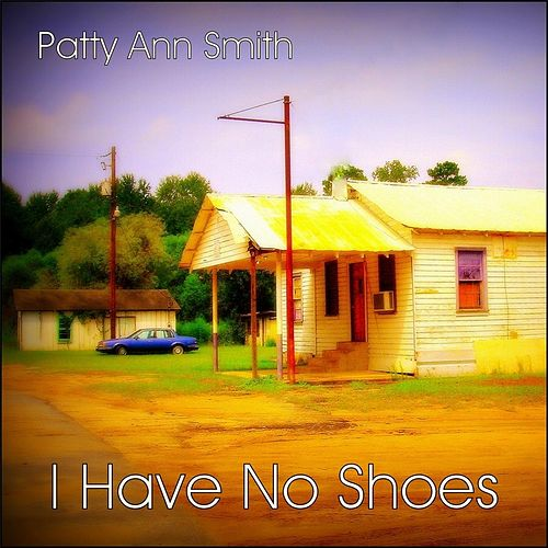 I Have No Shoes by Patty Ann Smith