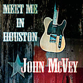 Meet Me in Houston by John McVey