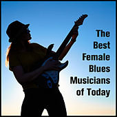 The Best Female Blues Musicians of Today by Various Artists