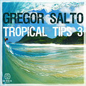 Gregor Salto - Tropical Tips 3 by Various Artists