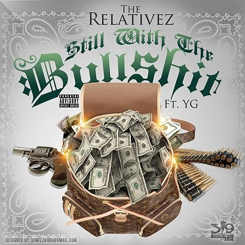 Still Wit The Bullsh*t (feat. YG) - Single by The Relativez