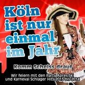 Köln ist nur einmal im Jahr - Komm Scheiss drauf (Wir feiern mit den Party Apres Ski und Karneval Schlager Hits 2013 bis 2014) by Various Artists