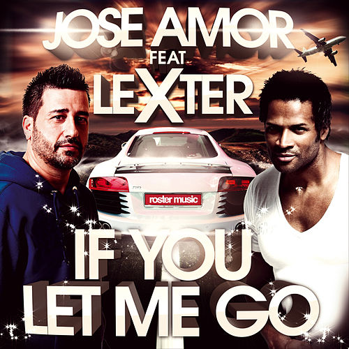 If You Let Me Go by Jose Amor