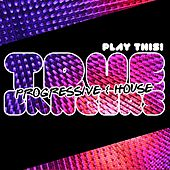 True Progressive & House Bangers, Vol. 1 by Various Artists