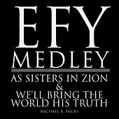 Efy Medley: As Sisters in Zion / We'll Bring the World His Truth by Michael R. Hicks