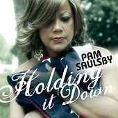 Holding It Down by Pam Saulsby
