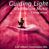 Guiding Light Meditation Music: Full Album Continuous Mix by Chris Conway