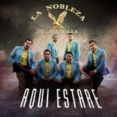 Aqui Estaré by La Nobleza De Aguililla
