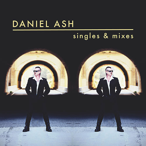 Singles and Mixes by Daniel Ash