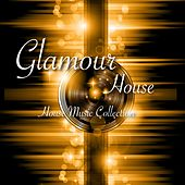 Glamour House - House Music Collection by Various Artists