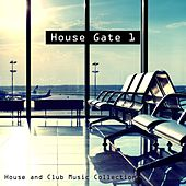 House Gate 1- House and Club Music Collection by Various Artists