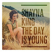 The Day Is Young by Shayna King
