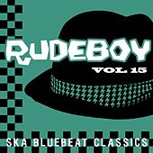 Rudeboy - Ska Bluebeat Classics, Vol. 15 by Various Artists