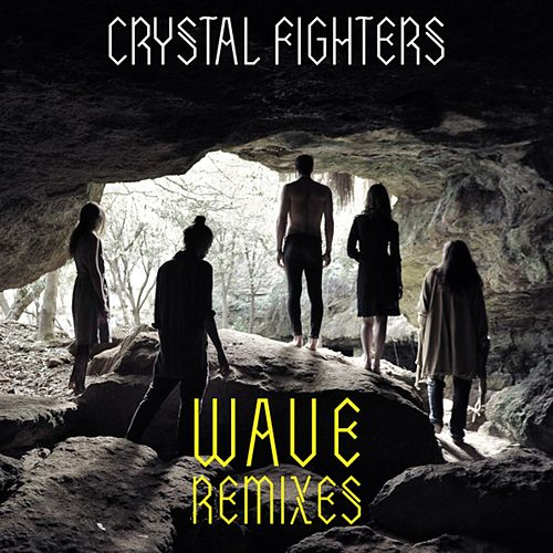 Wave (Remixes) by Crystal Fighters