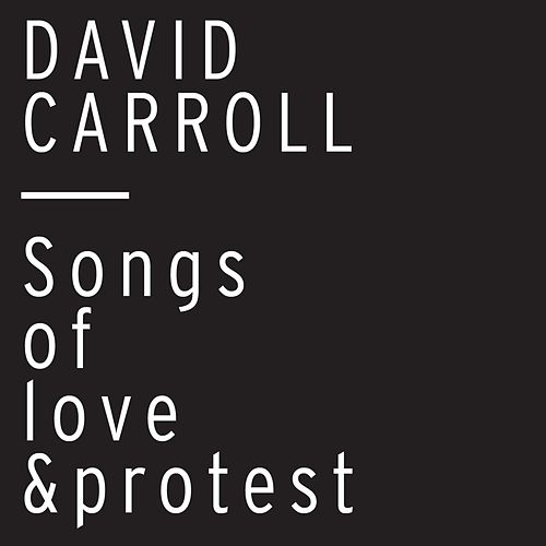 Songs of Love and Protest by David Carroll