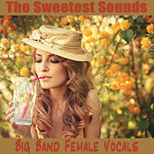 The Sweetest Sounds: Big Band Female Vocals by The O'Neill Brothers Group