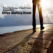 Relaxing Guitar Mood Music: Background for Office Waiting Room by The O'Neill Brothers Group