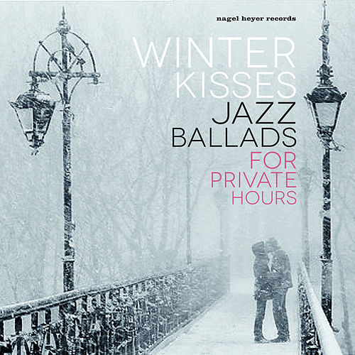 Winter Kisses - Jazz Ballads for Private Hours by Various Artists