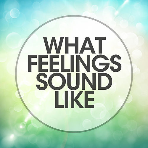 What Feelings Sound Like by Various Artists