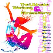 The Ultimate Workout & Fitness Party (Dance, Aerobic, Running, Cycling, Jogging, Cardio, Fitness, Gym) by Various Artists