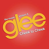 Cheek to Cheek (Glee Cast Version) by Glee Cast