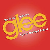 You're My Best Friend (Glee Cast Version) by Glee Cast
