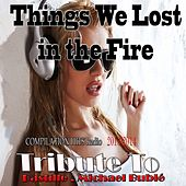Things We Lost in the Fire : Tribute To Bastille, Michael Bublé (Compilation Hits Radio 2013/2014) by Various Artists