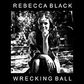 Wrecking Ball by Rebecca Black
