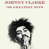 Johnny Clarke 100 Greatest Hits by Various Artists