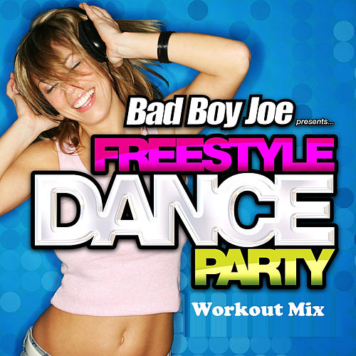 BadBoyJoe Freestyle Dance Party (Workout Mix) by Various Artists