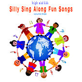 Silly Sing Along Fun Songs (Bright Mind Kids), Vol. 3 by Various Artists