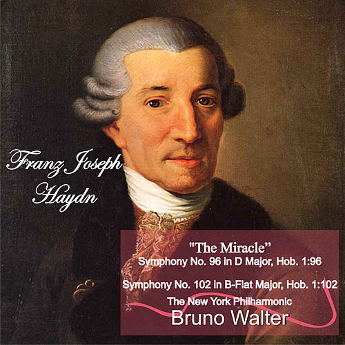 Haydn: 'The Miracle' Symphony No. 96 in D Major, Hob. 1:96 - Symphony No. 102 in B-Flat Major, Hob. 1:102 by Bruno Walter