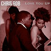 Love You Up by Chris Rob