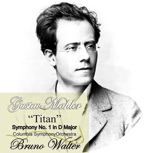 Mahler: 'Titan' Symphony No. 1 in D Major by Bruno Walter