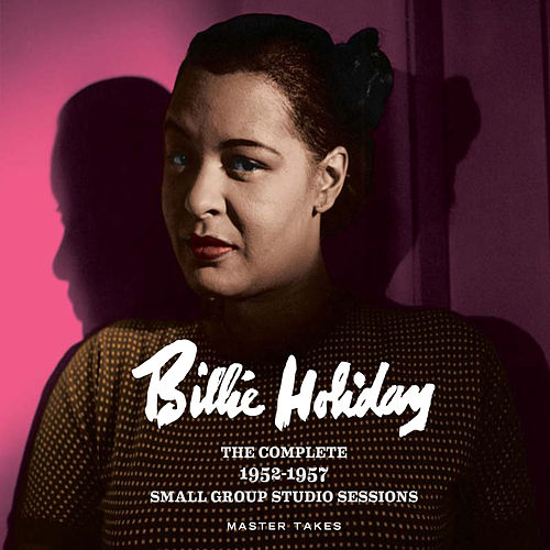 The Complete 1952-1957 Small Group Studio Sessions (Master Takes) by Billie Holiday
